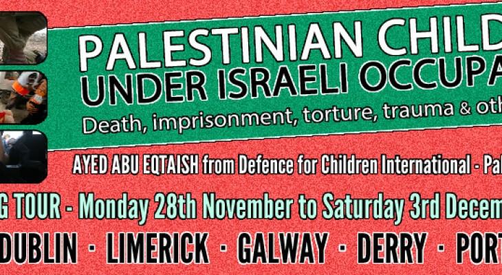 جولة توعوية في ايرلندا للحديث عن  الانتهاكات الاسرائيلية ضد الاطفال الفلسطينين